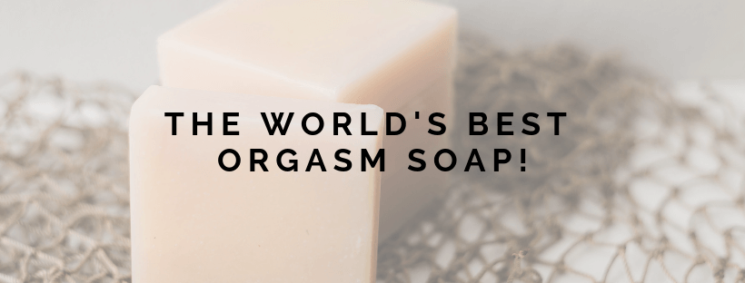 The World's Best Orgasm Soap